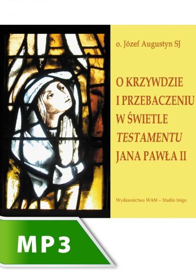 O krzywdzie i przebaczeniu w świetle testamentu Jana Pawła II