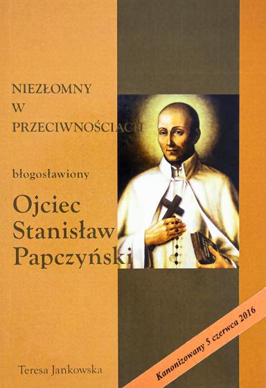 Ojciec Stanisław Papczyński Niezłomny w przeciwnościach