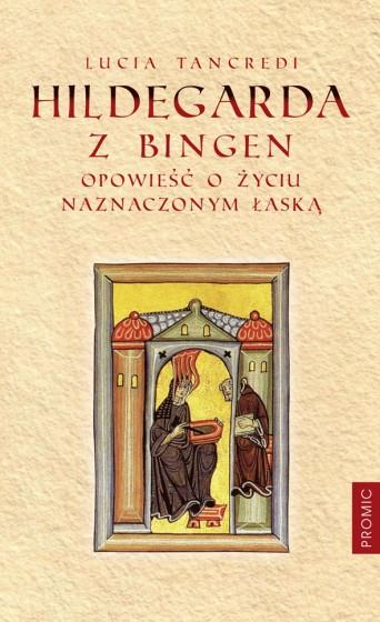 Hildegarda z Bingen Opowieść o życiu naznaczonym łaską