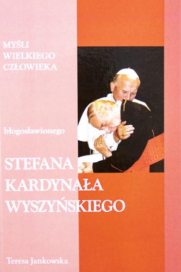 Myśli wielkiego człowieka błogosławionego Stefana Kardynała Wyszyńskiego