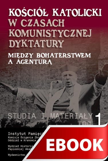 Kościół Katolicki w czasach komunistycznej dyktatury - tom I