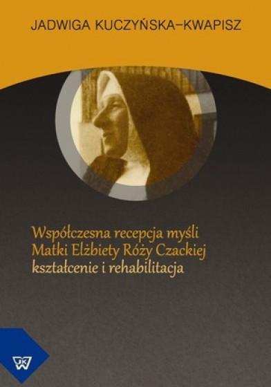 Współczesna recepcja myśli Elżbiety Róży Czackiej Kształcenie / Outlet