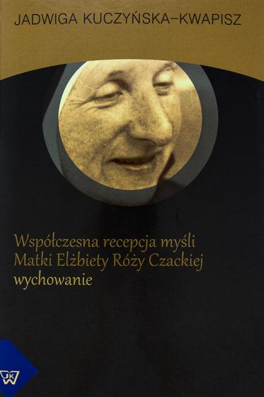 Współczesna recepcja myśli Elżbiety Róży Czackiej Wychowanie / Outlet