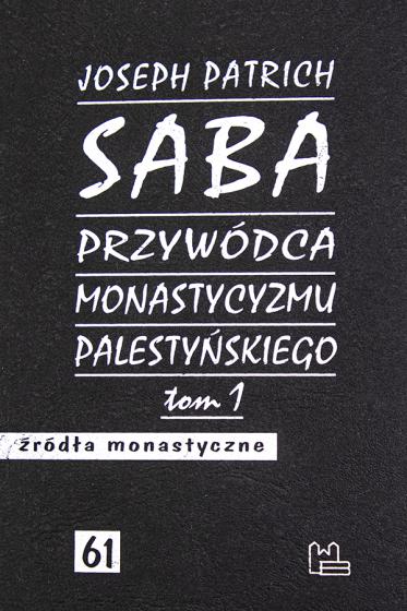 Saba - przywódca monastycyzmu palestyńskiego. Tom 1