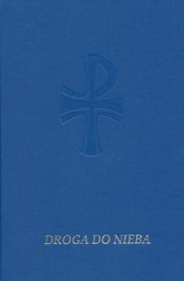 Droga do nieba Katolicki modlitewnik i śpiewnik niebieski