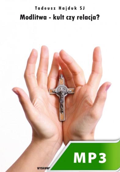 Modlitwa - kult czy relacja?