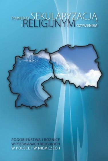 Pomiędzy sekularyzacją i religijnym ożywieniem. Podobieństwa i różnice w przemianach religijnych w Polsce i w Niemczech