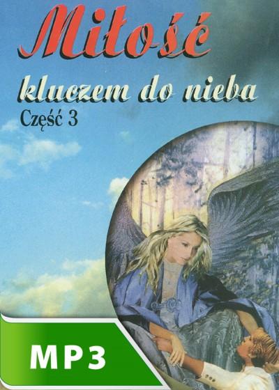 Miłość kluczem do nieba cz. III
