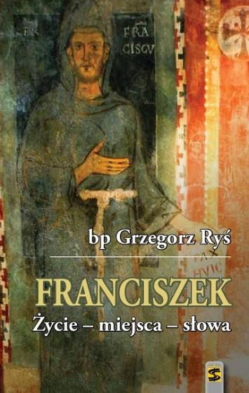 Franciszek. Życie - miejsca - słowa