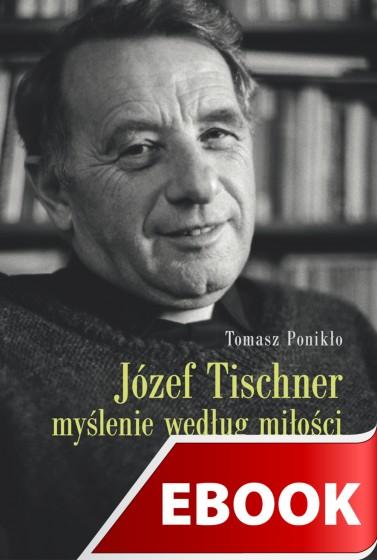Józef Tischner - myślenie według miłości