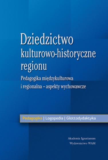 Dziedzictwo kulturowo-historyczne regionu Aspekty wychowawcze