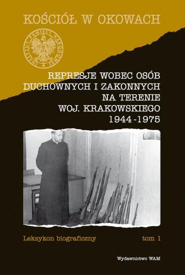 Represje wobec osób duchownych i zakonnych na terenie woj. krakowskiego 1944-1975