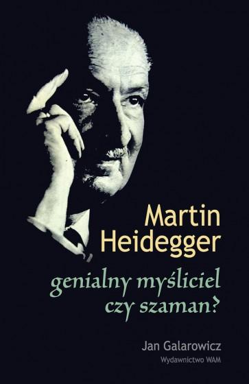 Martin Heidegger genialny myśliciel, czy szaman?