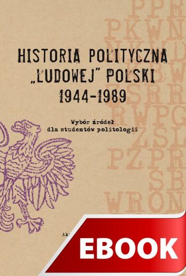 """Historia polityczna """"ludowej"""" Polski 1944-1989"""