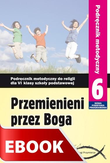 Przemienieni przez Boga - podręcznik metodyczny (2014)