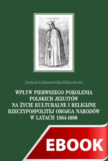 Wpływ pierwszego pokolenia polskich jezuitów na życie kulturalne i religijne Rzeczypospolitej Obojga Narodów w latach 1564-1608