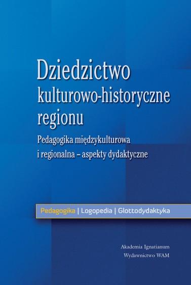 Dziedzictwo kulturowo-historyczne regionu Aspekty dydaktyczne