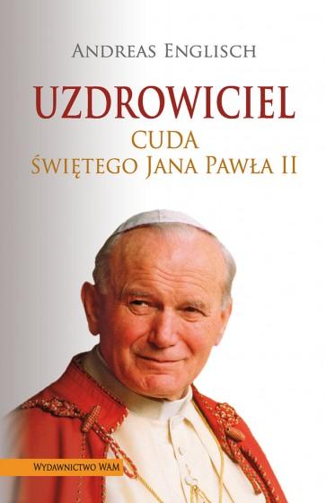 Uzdrowiciel Cuda świętego Jana Pawła II