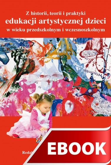 Z historii, teorii i praktyki edukacji artystycznej dzieci w wieku przedszkolnym i wczesnoszkolnym