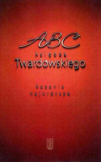 ABC księdza Twardowskiego / Kazania najkrótsze