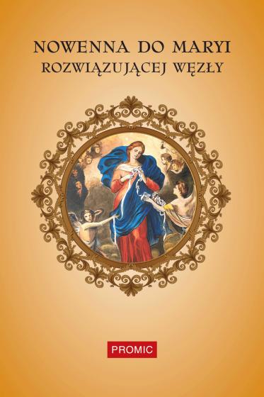 Nowenna do Maryi rozwiązującej węzły. Modlitewnik