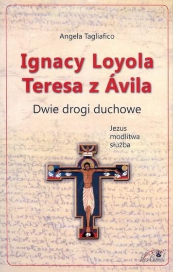 Ignacy Loyola i Teresa z Ávila. Dwie drogi duchowe