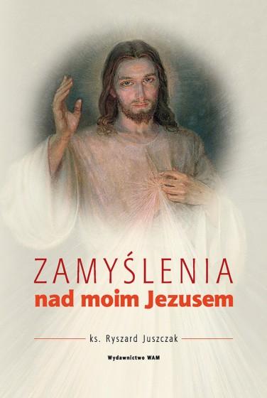 Zamyślenia nad moim Jezusem