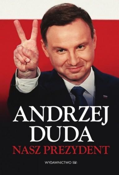 Andrzej Duda - nasz prezydent