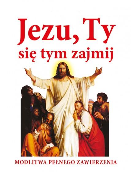 Jezu, Ty się tym zajmij. Modlitwa pełnego zawierzenia (miękka)