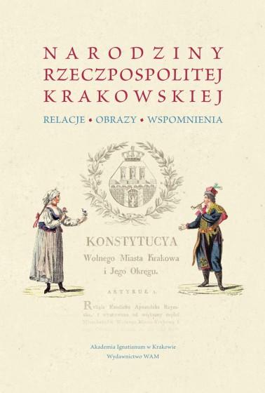 Narodziny Rzeczpospolitej Krakowskiej: Relacje, obrazy, wspomnienia