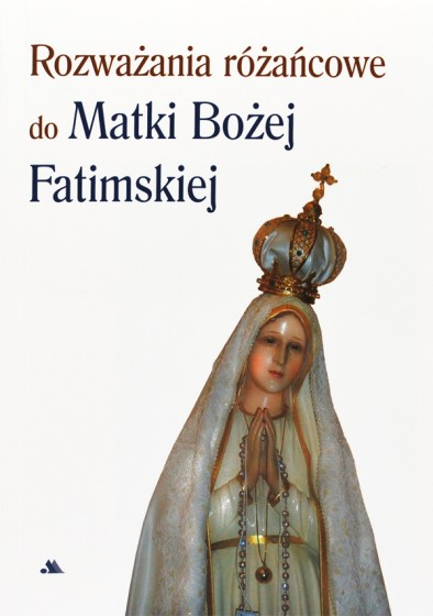 Rozważania różańcowe do Matki Bożej Fatimskiej