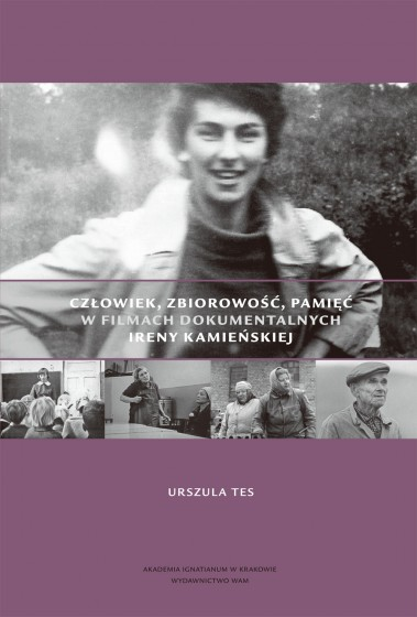 Człowiek, zbiorowość, pamięć w filmach dokumentalnych Ireny Kamieńskiej
