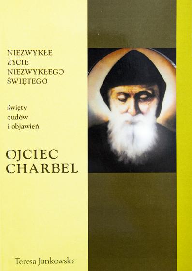 Ojciec Charbel Niezwykłe życie niezwykłego świętego