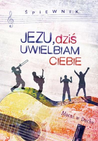 Śpiewnik - Jezu, dziś uwielbiam Ciebie