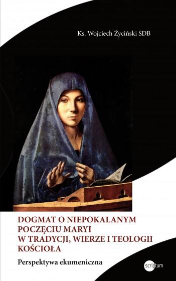 Dogmat o Niepokalanym Poczęciu Maryi w tradycji, wierze i teologii Kościoła