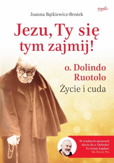 Jezu, Ty się tym zajmij! o. Dolindo Ruotolo. Życie i cuda miękka