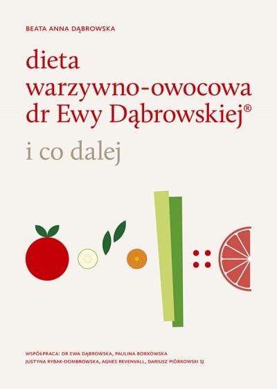 Dieta warzywno-owocowa dr Ewy Dąbrowskiej(R) - i co dalej