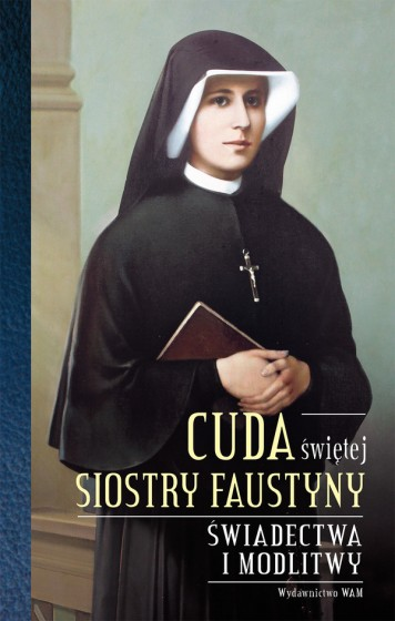 Cuda świętej Siostry Faustyny