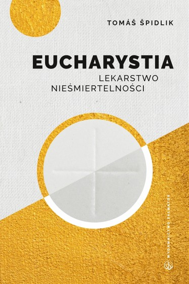 Eucharystia. Lekarstwo nieśmiertelności