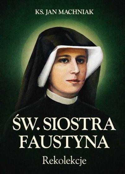 Św. Siostra Faustyna - rekolekcje