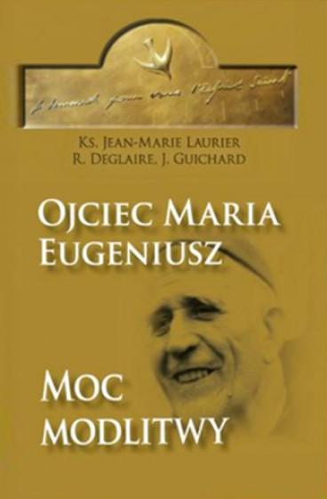 Ojciec Maria Eugeniusz. Moc modlitwy