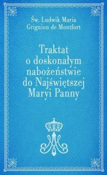 Traktat o doskonałym nabożeństwie do Najświętszej Maryi Panny