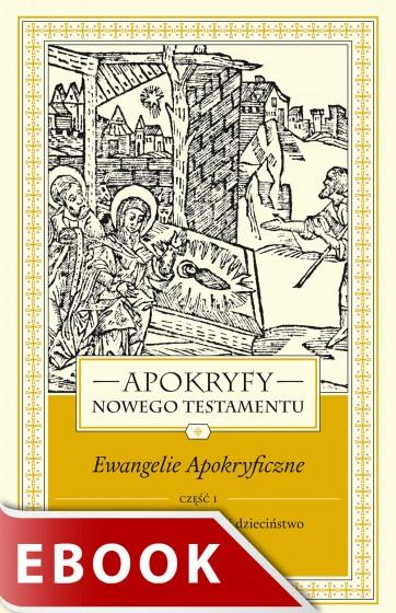 Apokryfy Nowego Testamentu. Ewangelie apokryficzne. Tom I, część 1