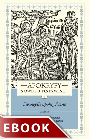 Apokryfy Nowego Testamentu. Ewangelie apokryficzne. Tom I, część 2
