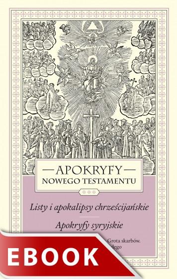 Apokryfy Nowego Testamentu. Listy i apokalipsy chrześcijańskie. Apokryfy syryjskie. Tom III