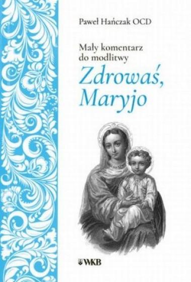 Mały komentarz do modlitwy Zdrowaś, Maryjo