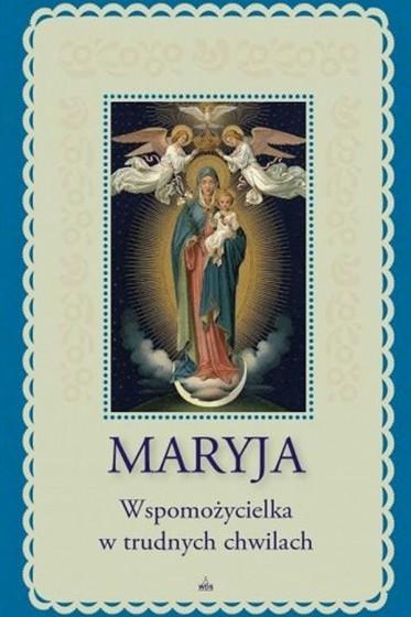 Maryja. Wspomożycielka w trudnych chwilach