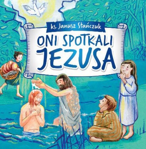 Oni spotkali Jezusa
