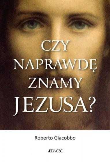Czy naprawdę znamy Jezusa?