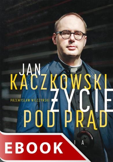Jan Kaczkowski. Życie pod prąd